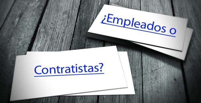 ¿Empleados o contratistas? Consejos de valor para los dueños de negocios.