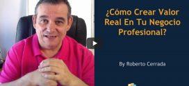 Cómo crear valor real y tener éxito con tu negocio