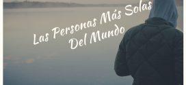 Las Personas Más Solas Del Mundo