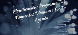 Planificación: Programa Tus Momentos Diamante En Tu Agenda