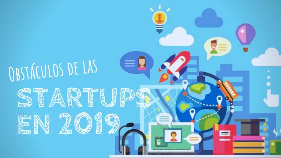 Startups en Latinoamérica 5 obstáculos que enfrentarán en 2019