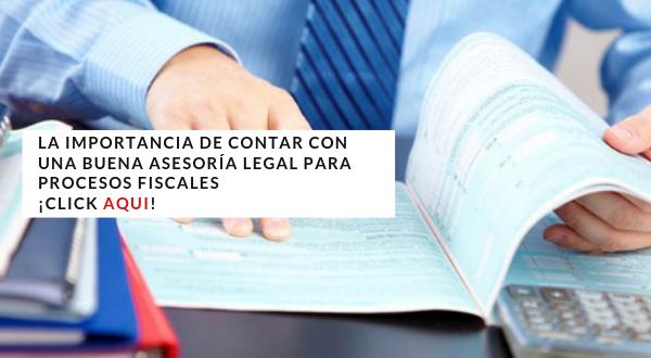 La importancia de contar con una buena asesoría legal para procesos fiscales